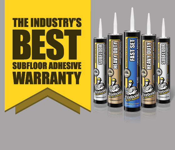 The Industry's Best Subfloor Adhesive Warranty